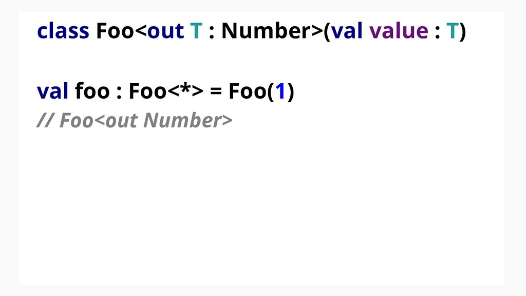 class Foo<out T : Number>(val value : T) val fo...