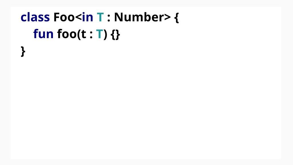 class Foo<in T : Number> { fun foo(t : T) {} }