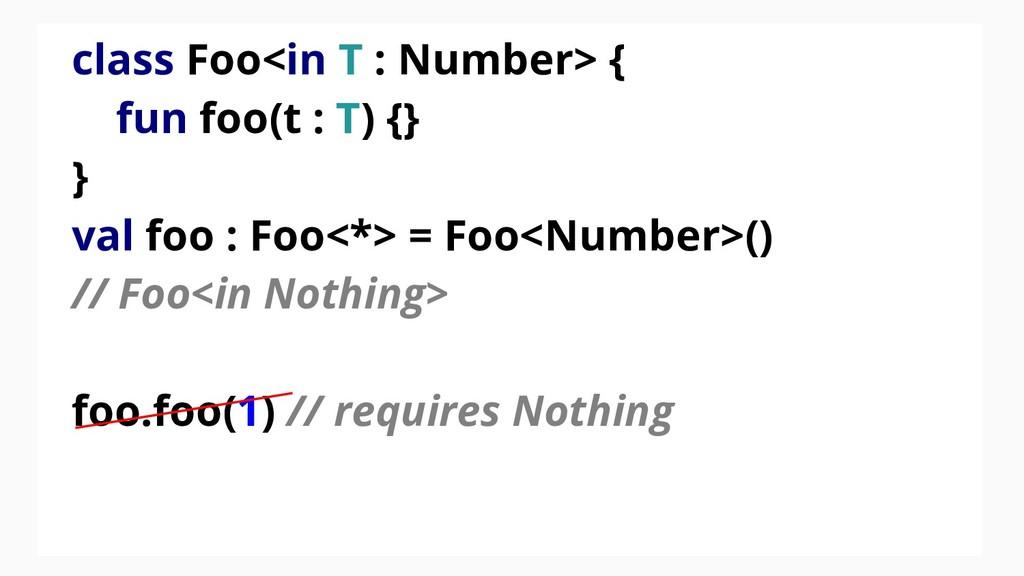 class Foo<in T : Number> { fun foo(t : T) {} } ...