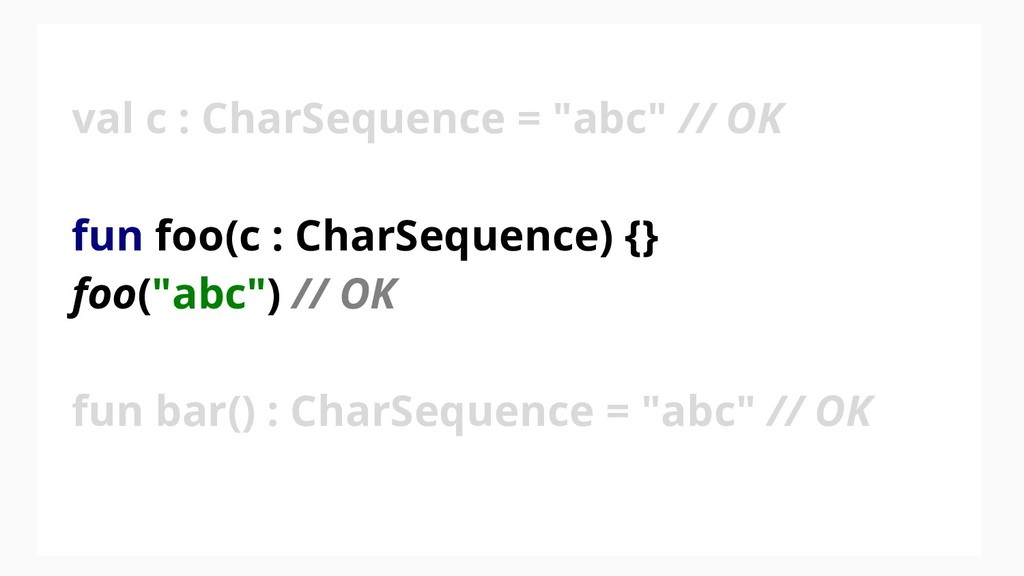 "val c : CharSequence = ""abc"" // OK fun foo(c : ..."