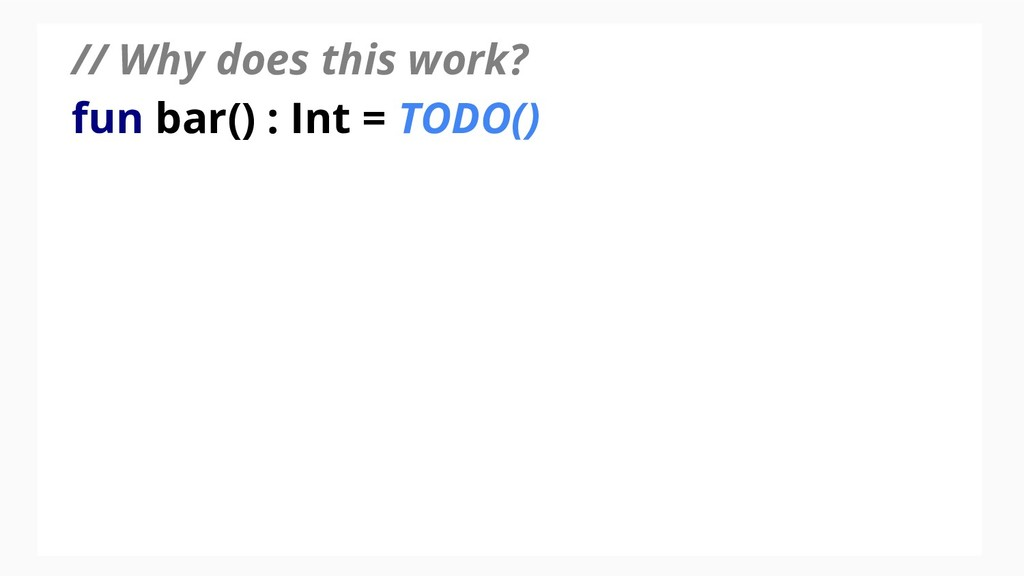 // Why does this work? fun bar() : Int = TODO()