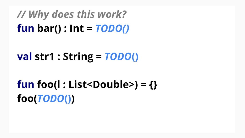 // Why does this work? fun bar() : Int = TODO()...