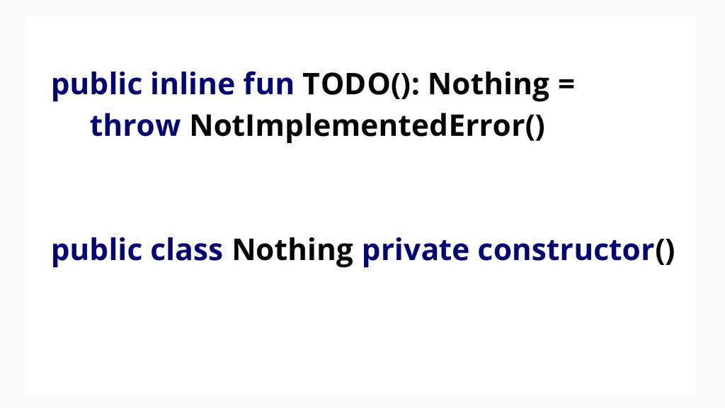 public inline fun TODO(): Nothing = throw NotIm...
