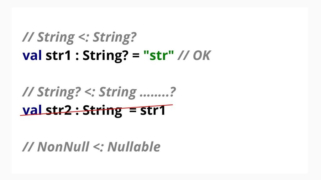 "// String <: String? val str1 : String? = ""str""..."