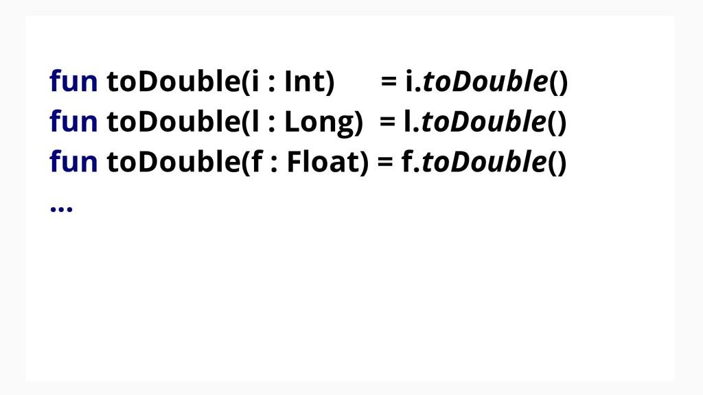 fun toDouble(i : Int) = i.toDouble() fun toDoub...