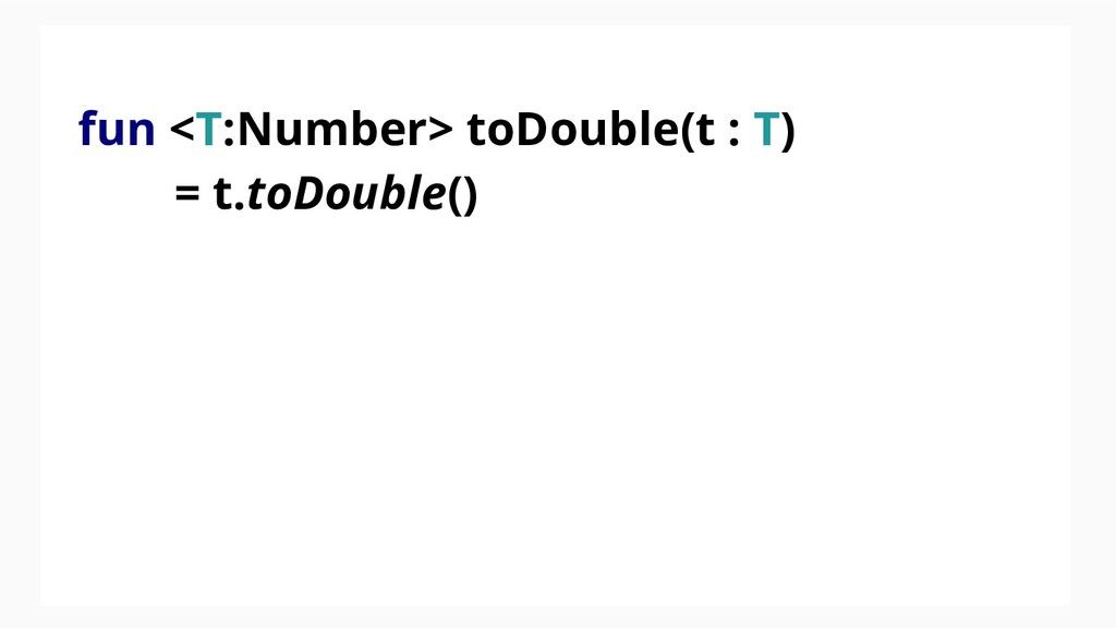 fun <T:Number> toDouble(t : T) = t.toDouble()
