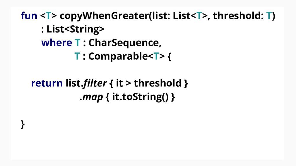 fun <T> copyWhenGreater(list: List<T>, threshol...