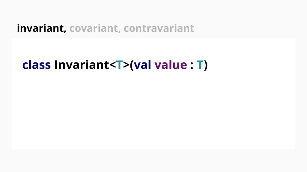 class Invariant<T>(val value : T) invariant, co...