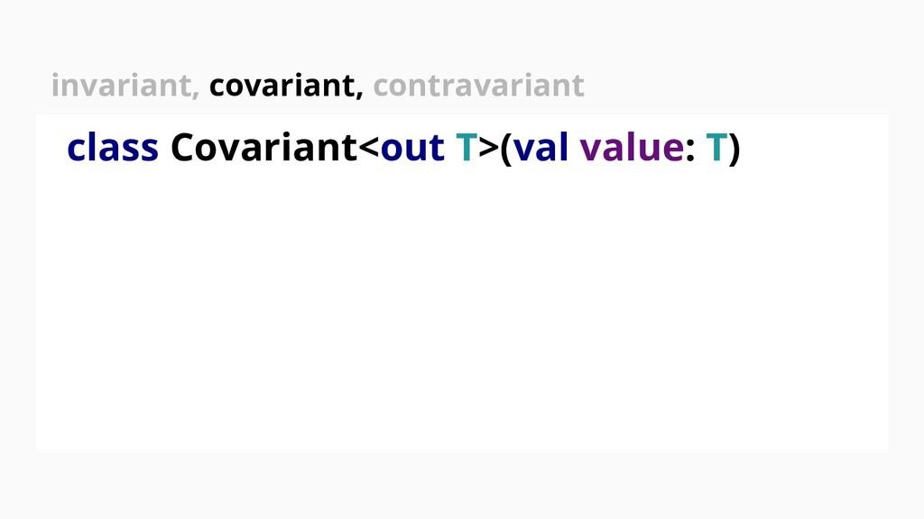 invariant, covariant, contravariant class Covar...
