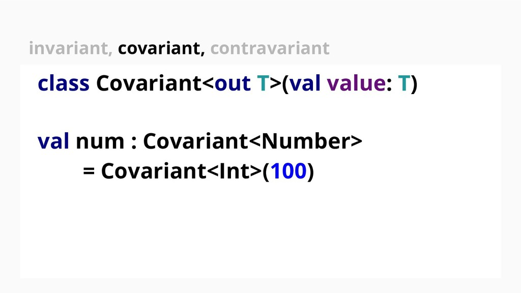 class Covariant<out T>(val value: T) val num : ...