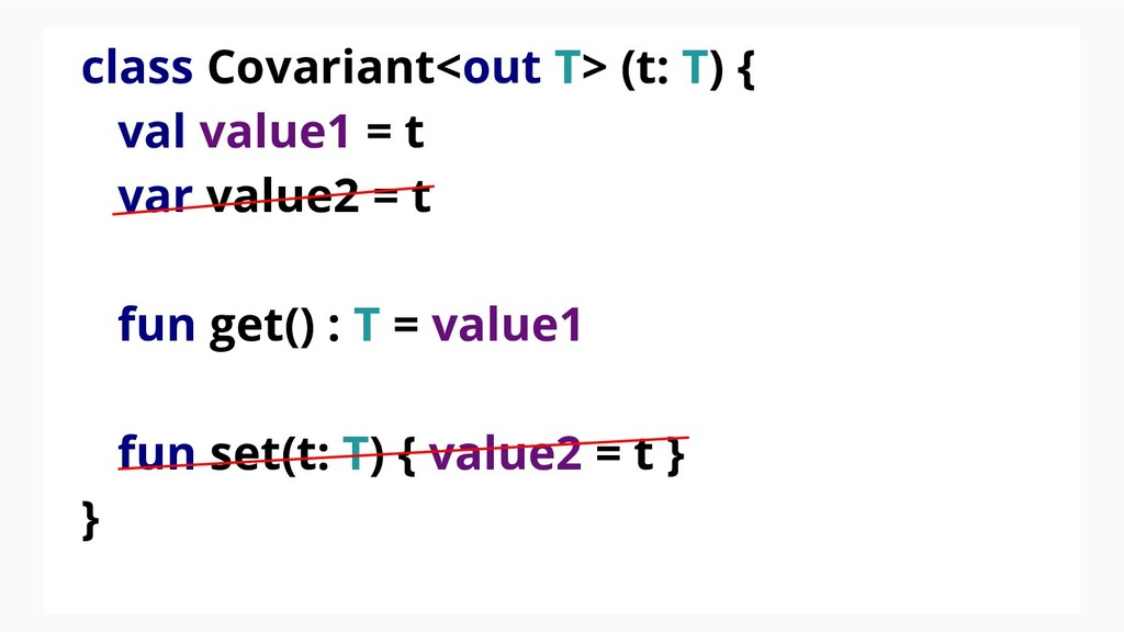 class Covariant<out T> (t: T) { val value1 = t ...