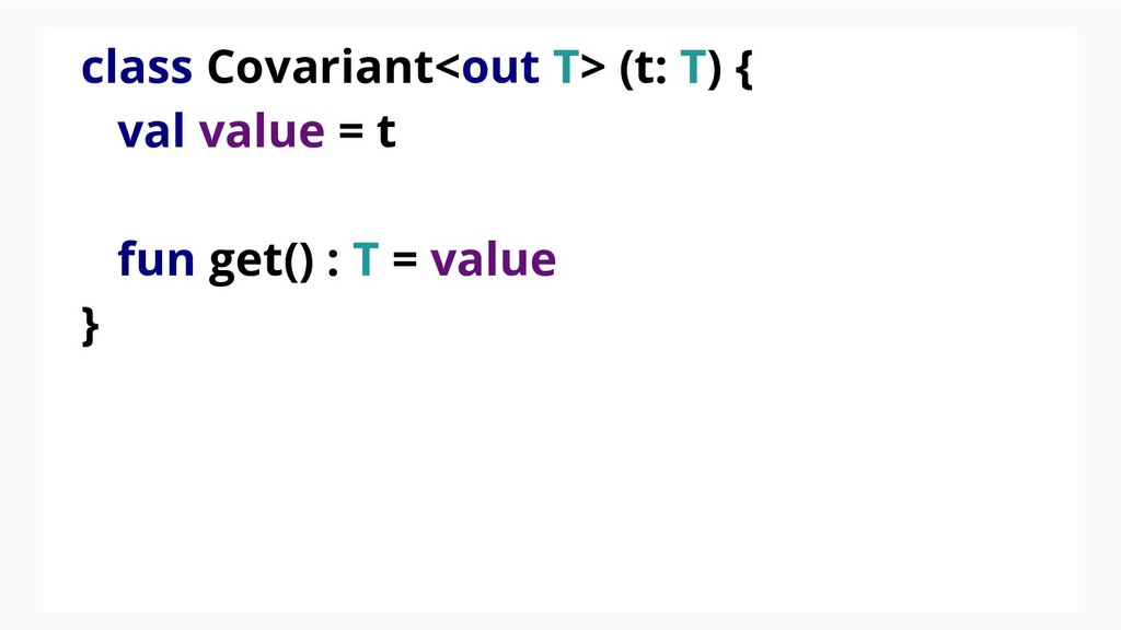 class Covariant<out T> (t: T) { val value = t f...