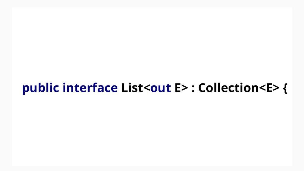 public interface List<out E> : Collection<E> {