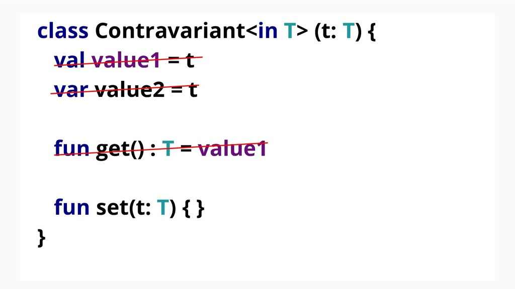 class Contravariant<in T> (t: T) { val value1 =...