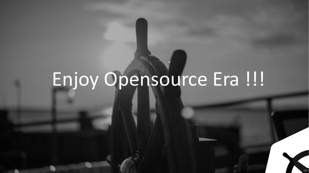 44 Enjoy Opensource Era !!!