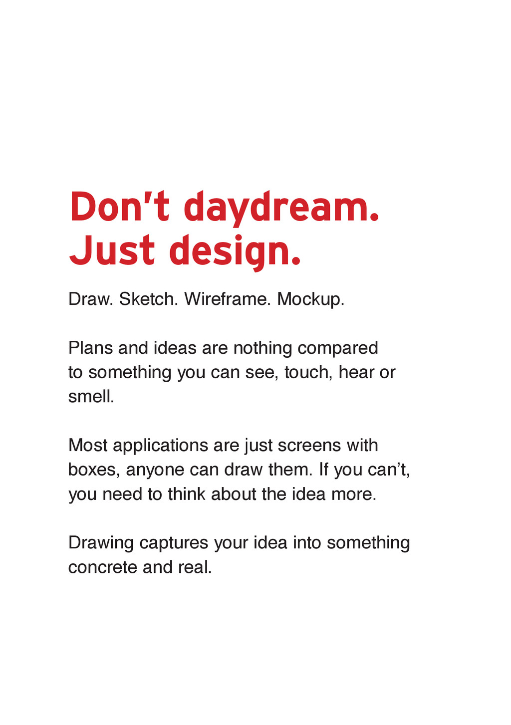 Don't daydream. Just design. Draw. Sketch. Wire...