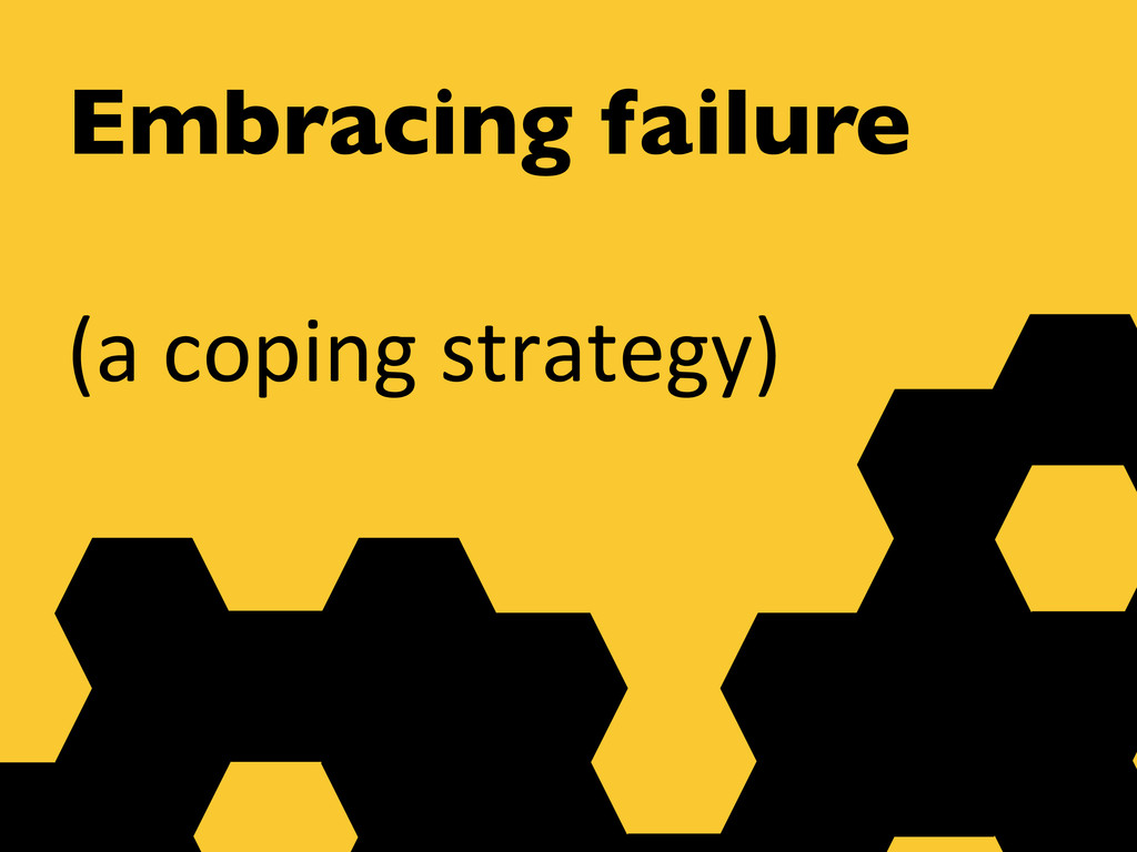 Embracing failure    (a coping strat...