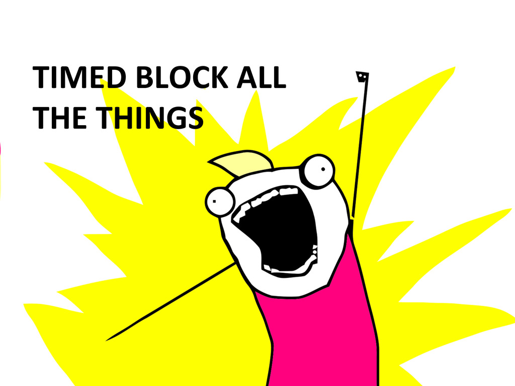 TIMED BLOCK ALL   THE THINGS