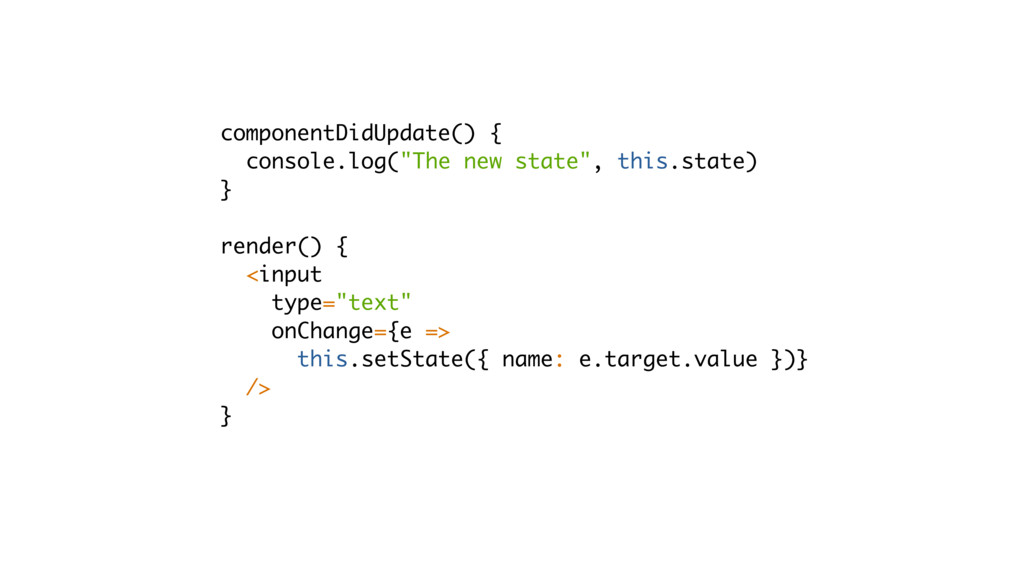 "componentDidUpdate() { console.log(""The new sta..."