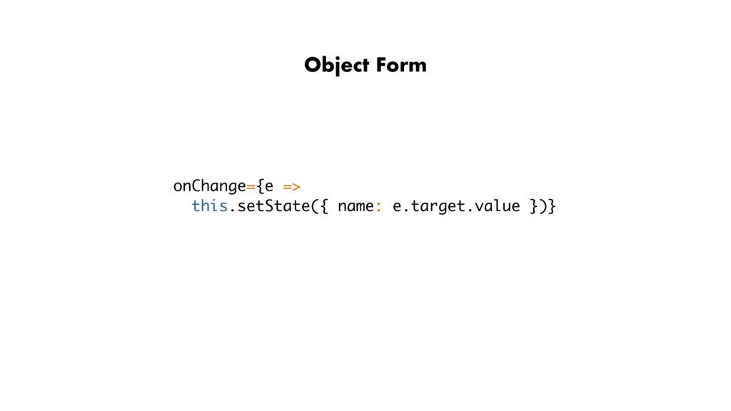 onChange={e => this.setState({ name: e.target.v...