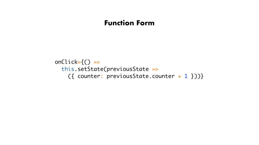 onClick={() => this.setState(previousState => (...