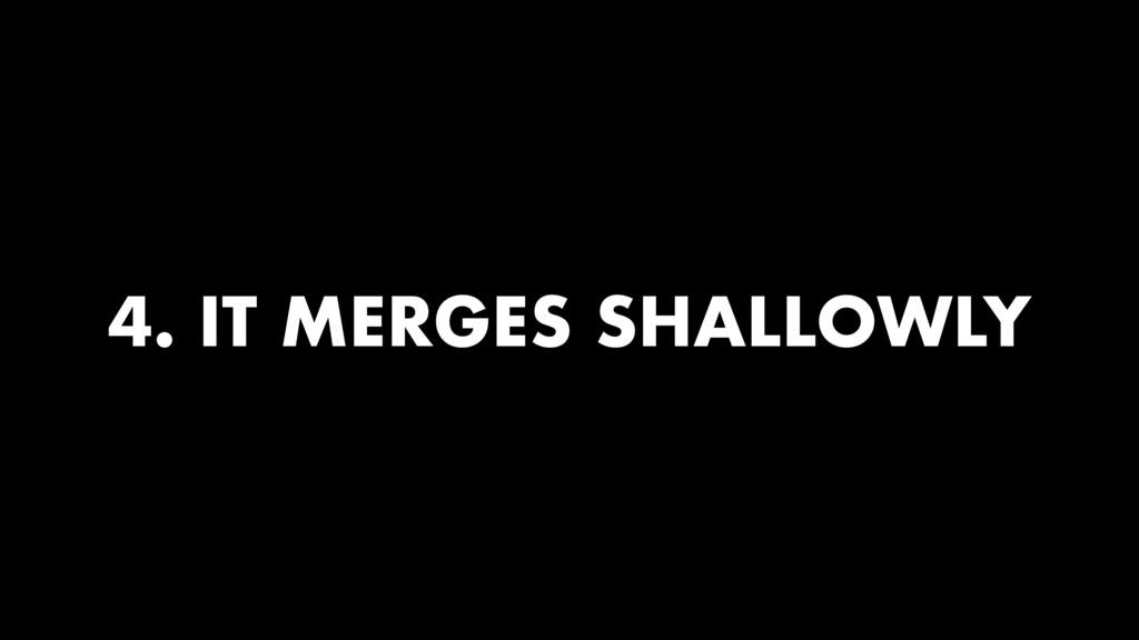 4. IT MERGES SHALLOWLY