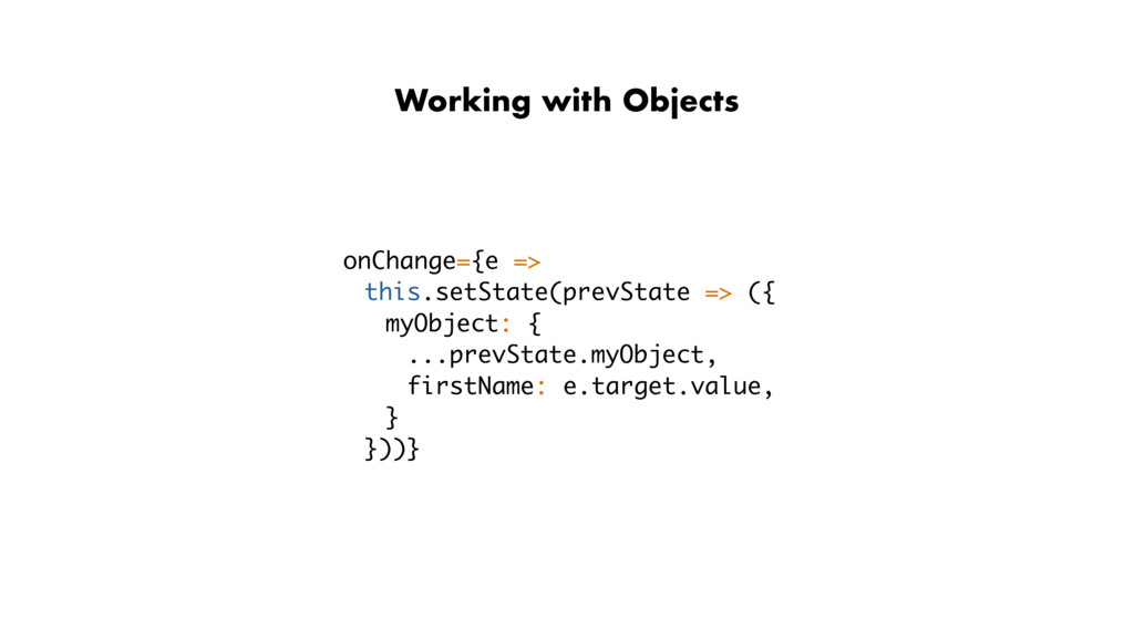 Working with Objects onChange={e => this.setSta...