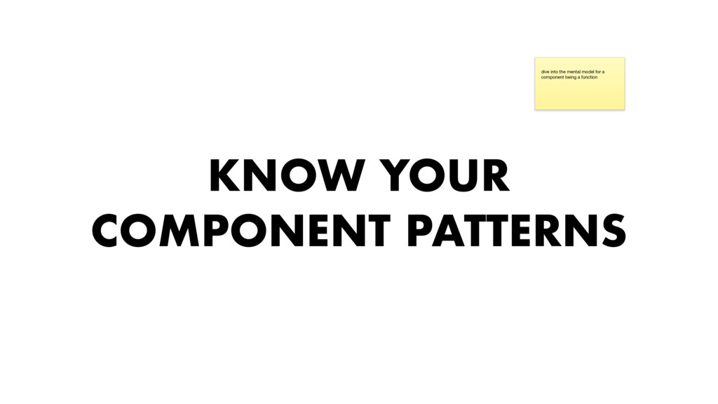 KNOW YOUR COMPONENT PATTERNS dive into the ment...