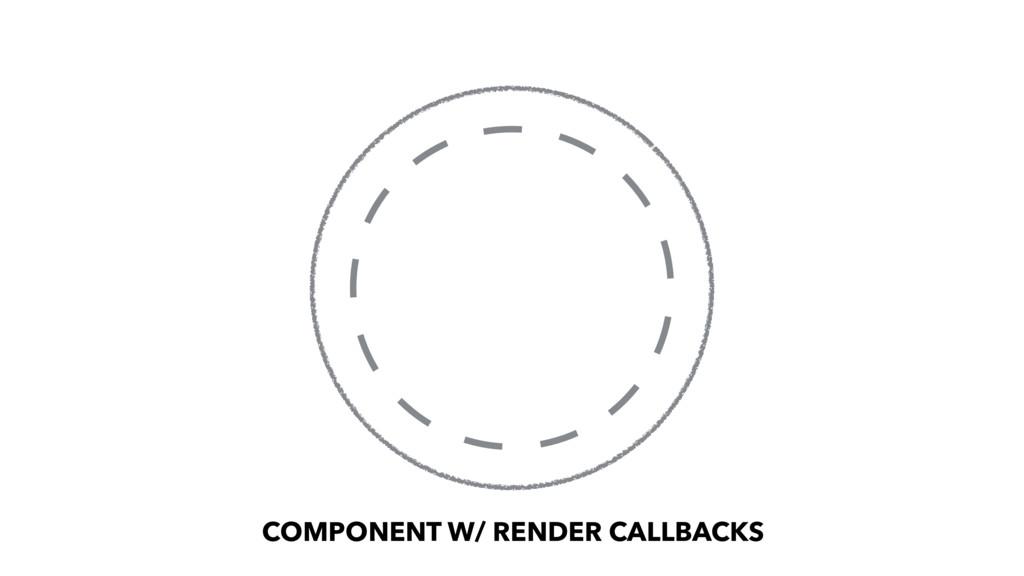 COMPONENT W/ RENDER CALLBACKS