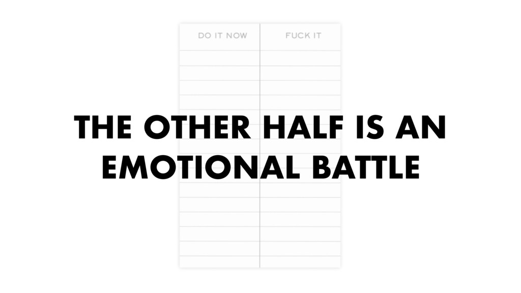 THE OTHER HALF IS AN EMOTIONAL BATTLE