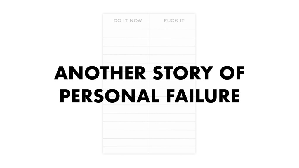 ANOTHER STORY OF PERSONAL FAILURE