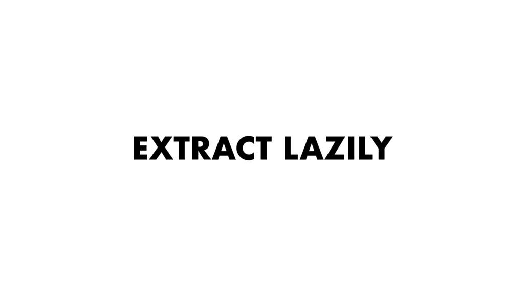 EXTRACT LAZILY