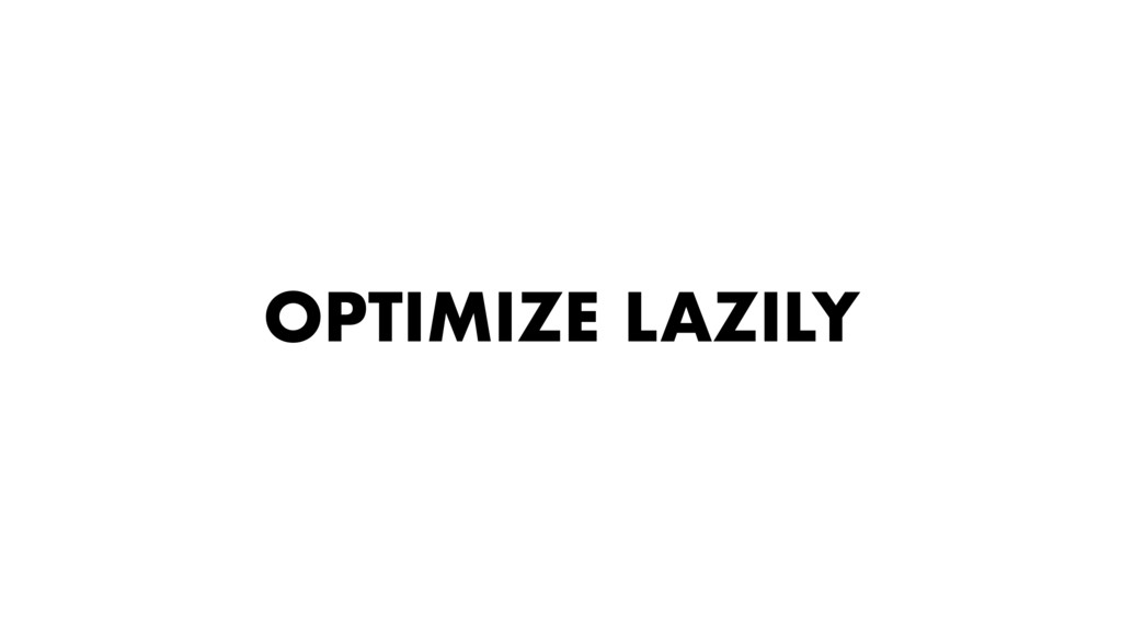 OPTIMIZE LAZILY