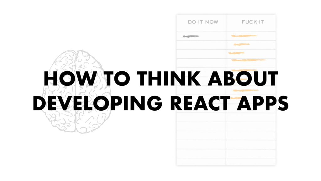HOW TO THINK ABOUT DEVELOPING REACT APPS
