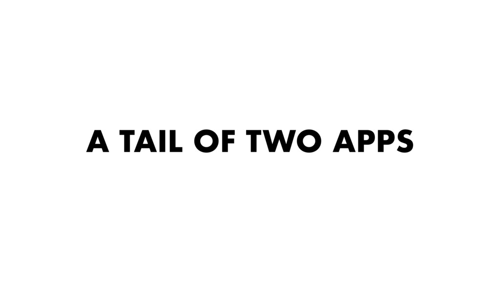 A TAIL OF TWO APPS