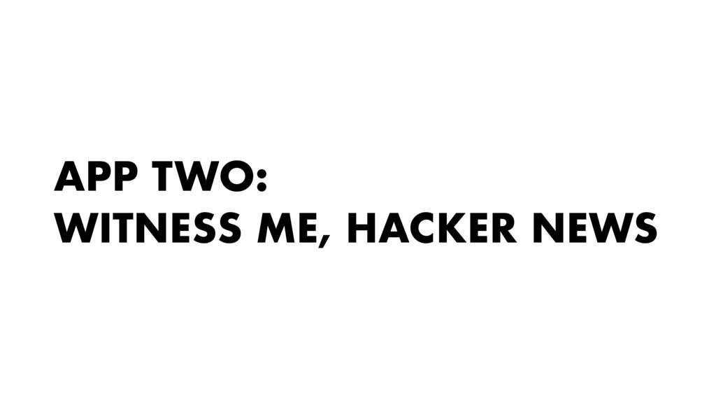 APP TWO: WITNESS ME, HACKER NEWS