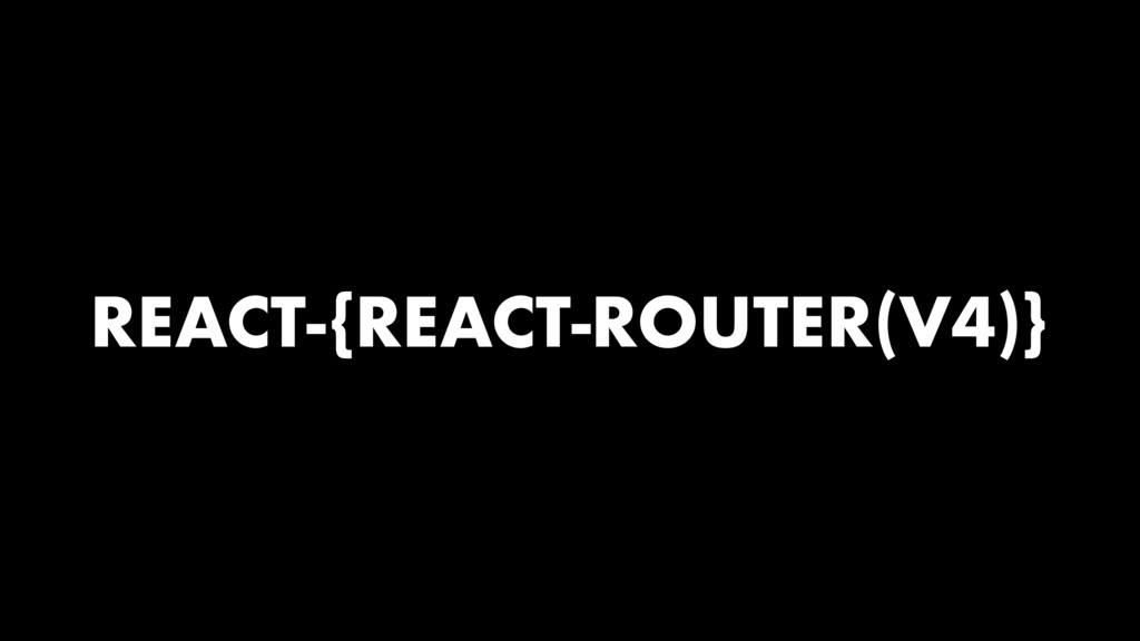 REACT-{REACT-ROUTER(V4)}