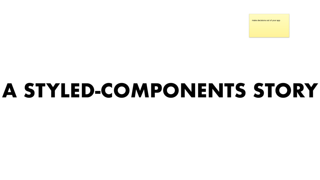 A STYLED-COMPONENTS STORY make decisions out of...
