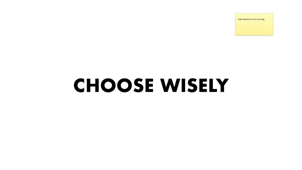 CHOOSE WISELY make decisions out of your app