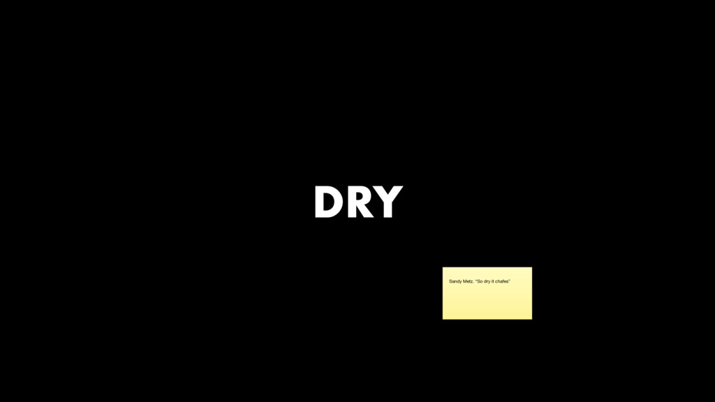 "DRY Sandy Metz. ""So dry it chafes"""