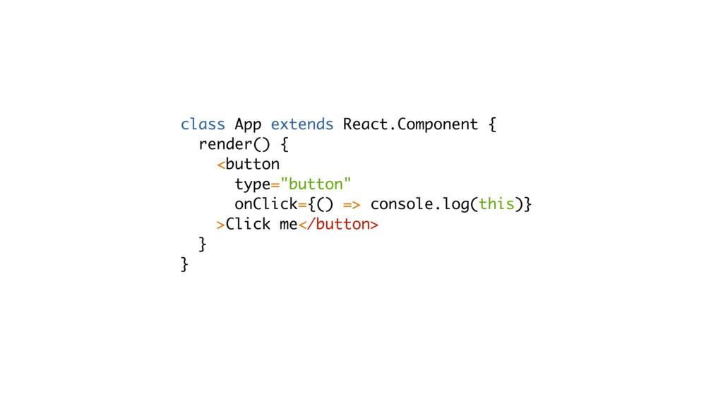 class App extends React.Component { render() { ...