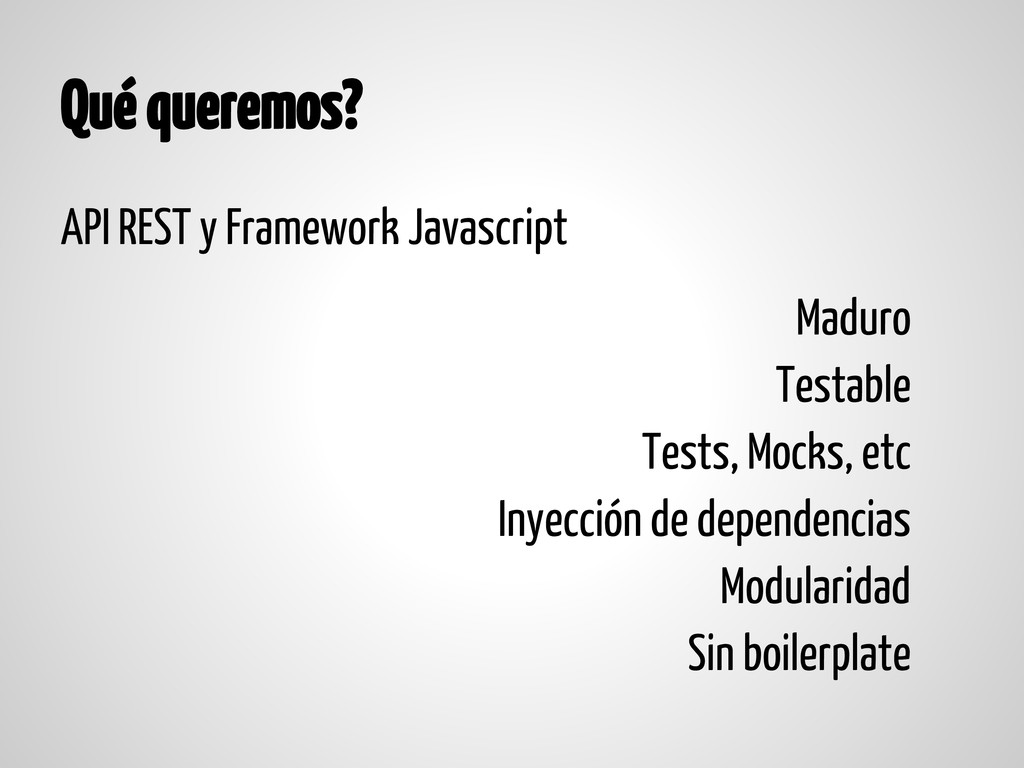 Qué queremos? API REST y Framework Javascript M...