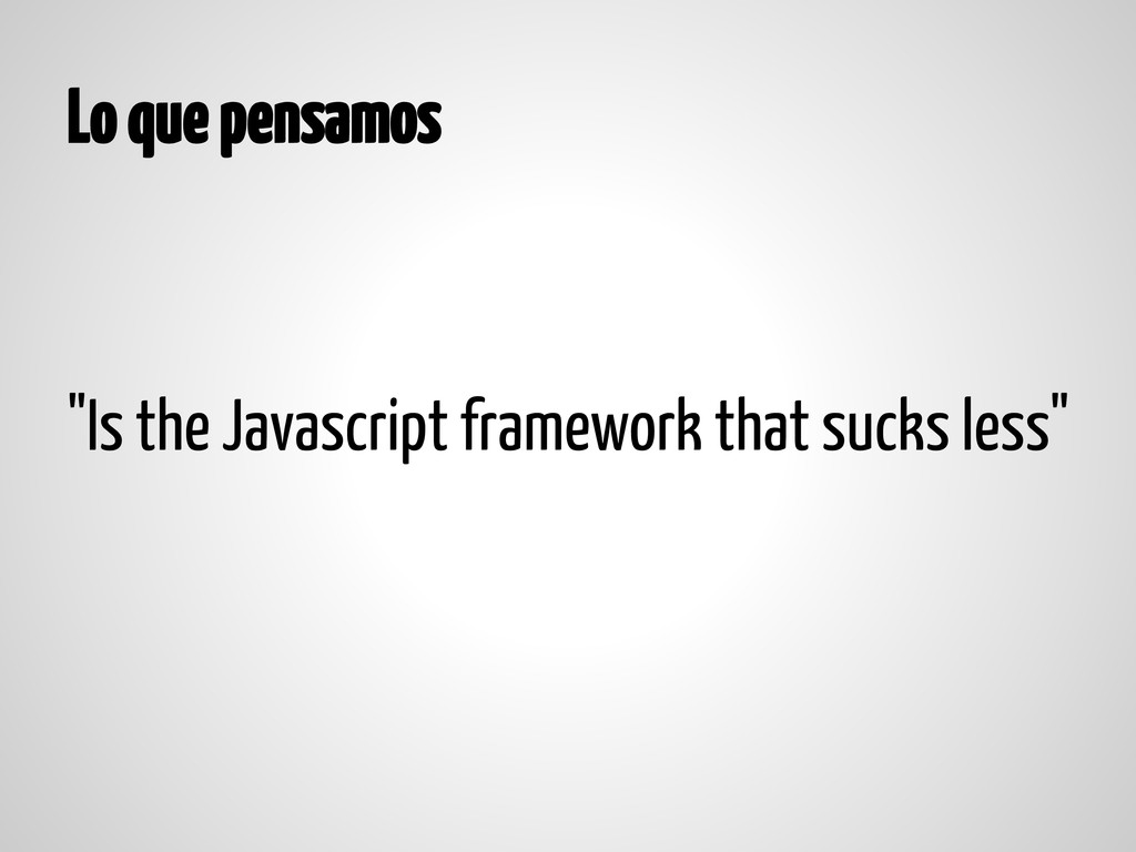 "Lo que pensamos ""Is the Javascript framework th..."