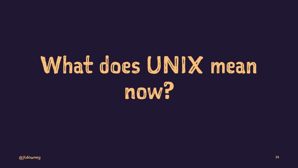 What does UNIX mean now? @jtdowney 14