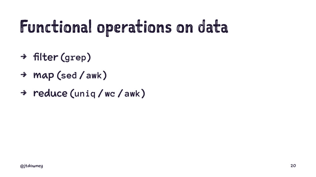 Functional operations on data 4 filter (grep) 4...