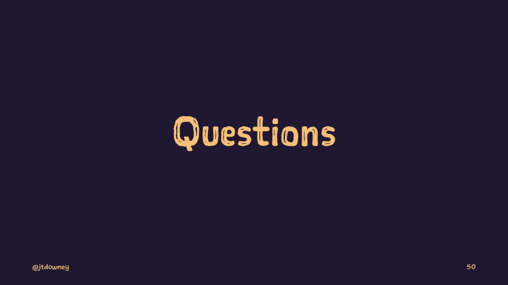 Questions @jtdowney 50