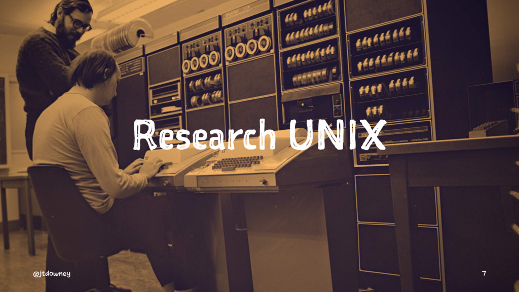 Research UNIX @jtdowney 7