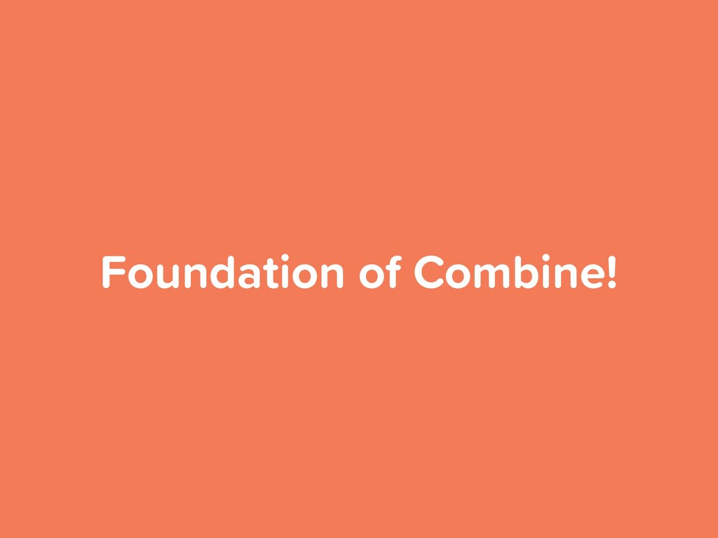 Foundation of Combine!
