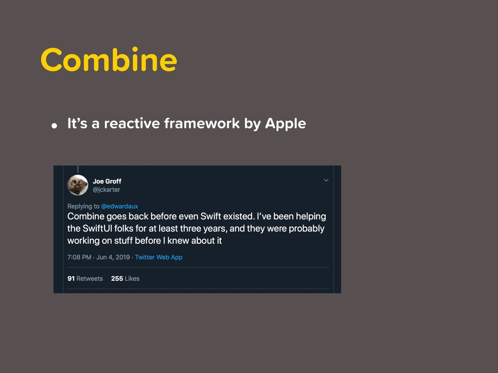 • It's a reactive framework by Apple Combine