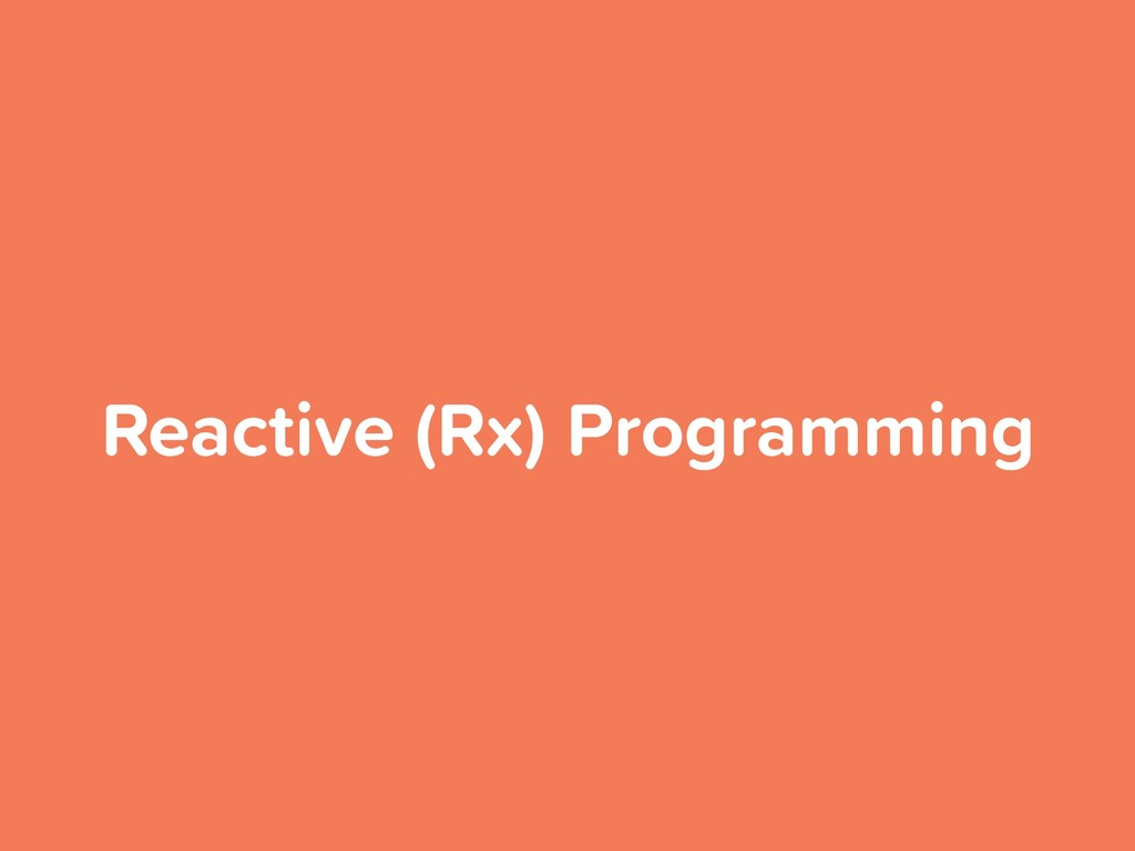 Reactive (Rx) Programming